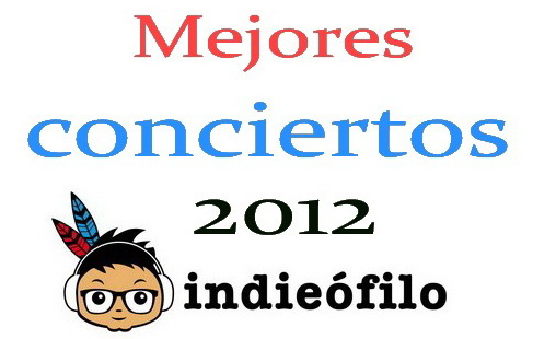 Los mejores conciertos 2012 indieofilo