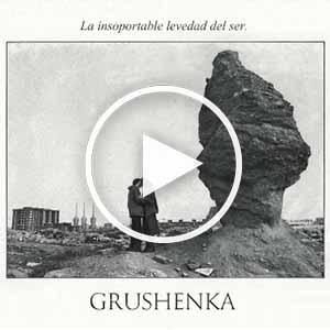 grushenka - la insoportable levedad del ser